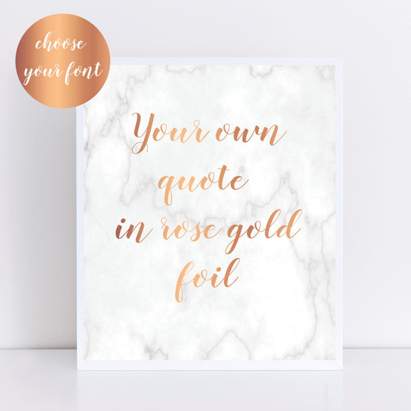 Custom Marble & Rose Gold Foil Print- Your own quote in rose gold foil with marble background! Choose your font. Personalised Foil Print