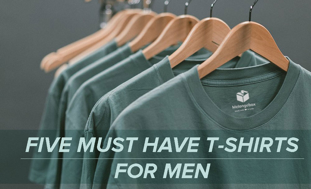 Five Must Have T-Shirts For Men by Melangebox