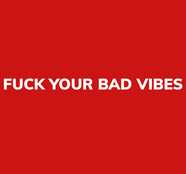 Fuck Your Bad Vibes Collection By melangebox