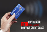 Do You Need RFID Protection for Your Credit Card?