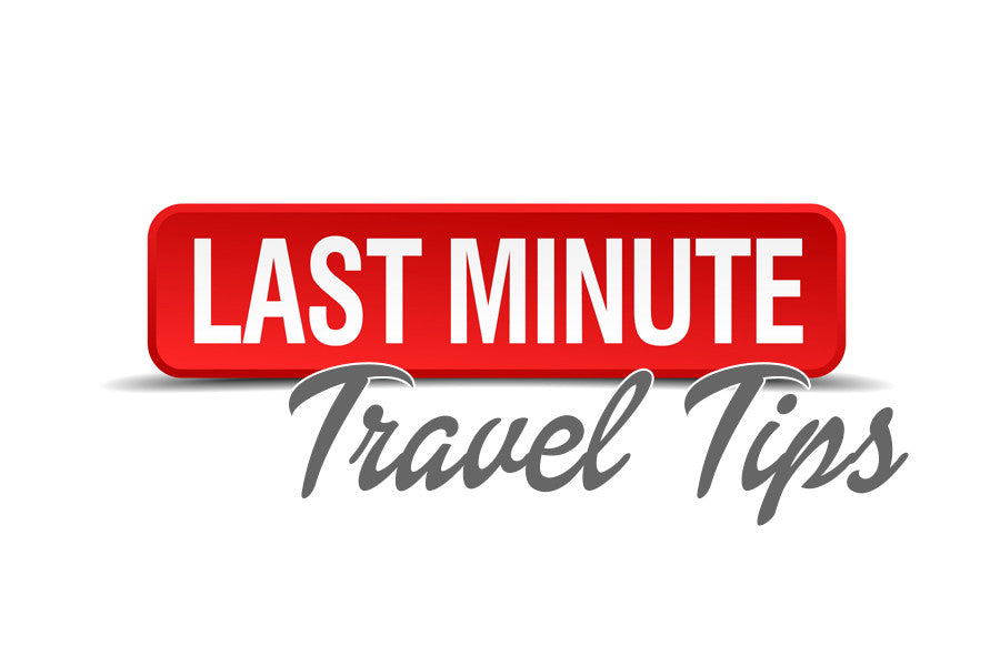 Last Minute Travel Tips for the Chronically Unprepared