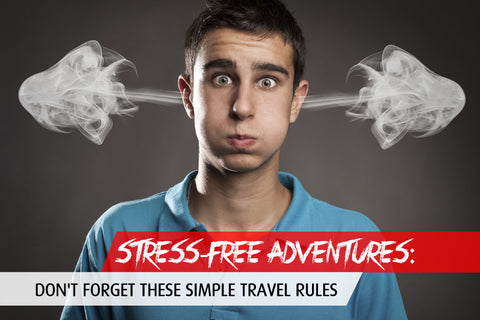 Stress-Free Adventures: Don't Forget these Simple Travel Rules