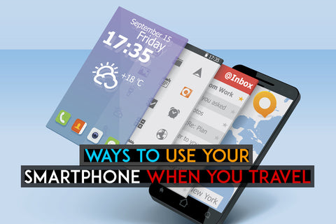 Best Ways to Use Your Smartphone When You Travel
