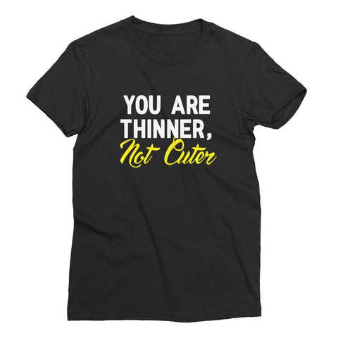 Thinner Not Cuter Women's Short Sleeve T-Shirt