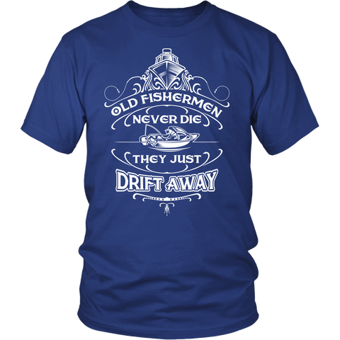 Old Fisherman Don't Die They Just Drift Away T-Shirt -  District Unisex Shirt / Royal Blue / S - 1