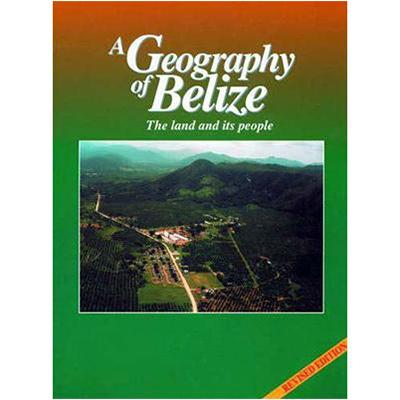 A Geography Of Belize - 2013 Edition