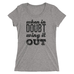 When In Doubt, Wing It Out Ladies' short sleeve t-shirt