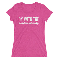 Oy With The Poodles Already Ladies' short sleeve t-shirt