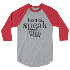 Lashes Speak Louder Than Words 3/4 sleeve raglan shirt