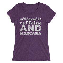 All I Need Is Caffeine & Mascara Ladies' short sleeve t-shirt