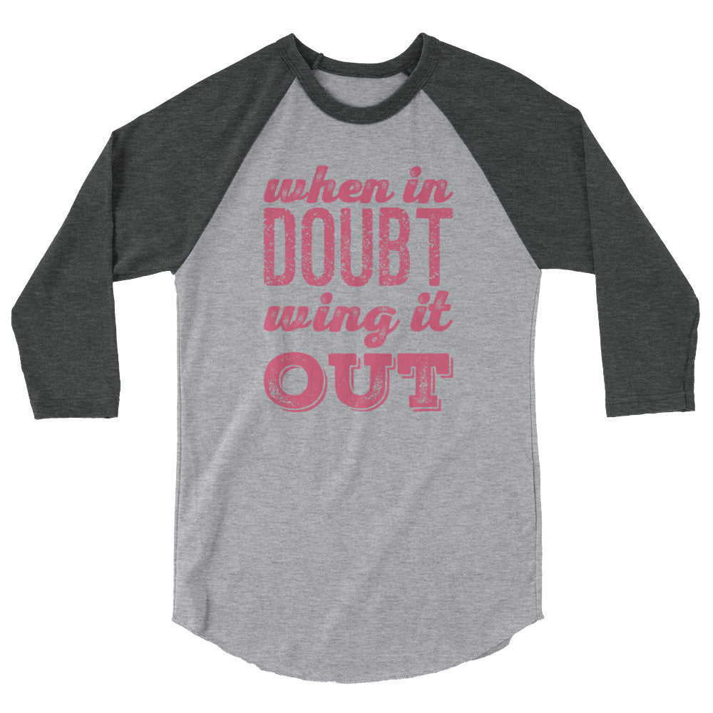 When In Doubt Wing It Out 3/4 sleeve raglan shirt