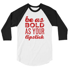 Be As Bold As Your Lipstick 3/4 sleeve raglan shirt
