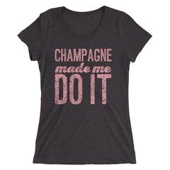 Champagne Made Me Do It Ladies' short sleeve t-shirt