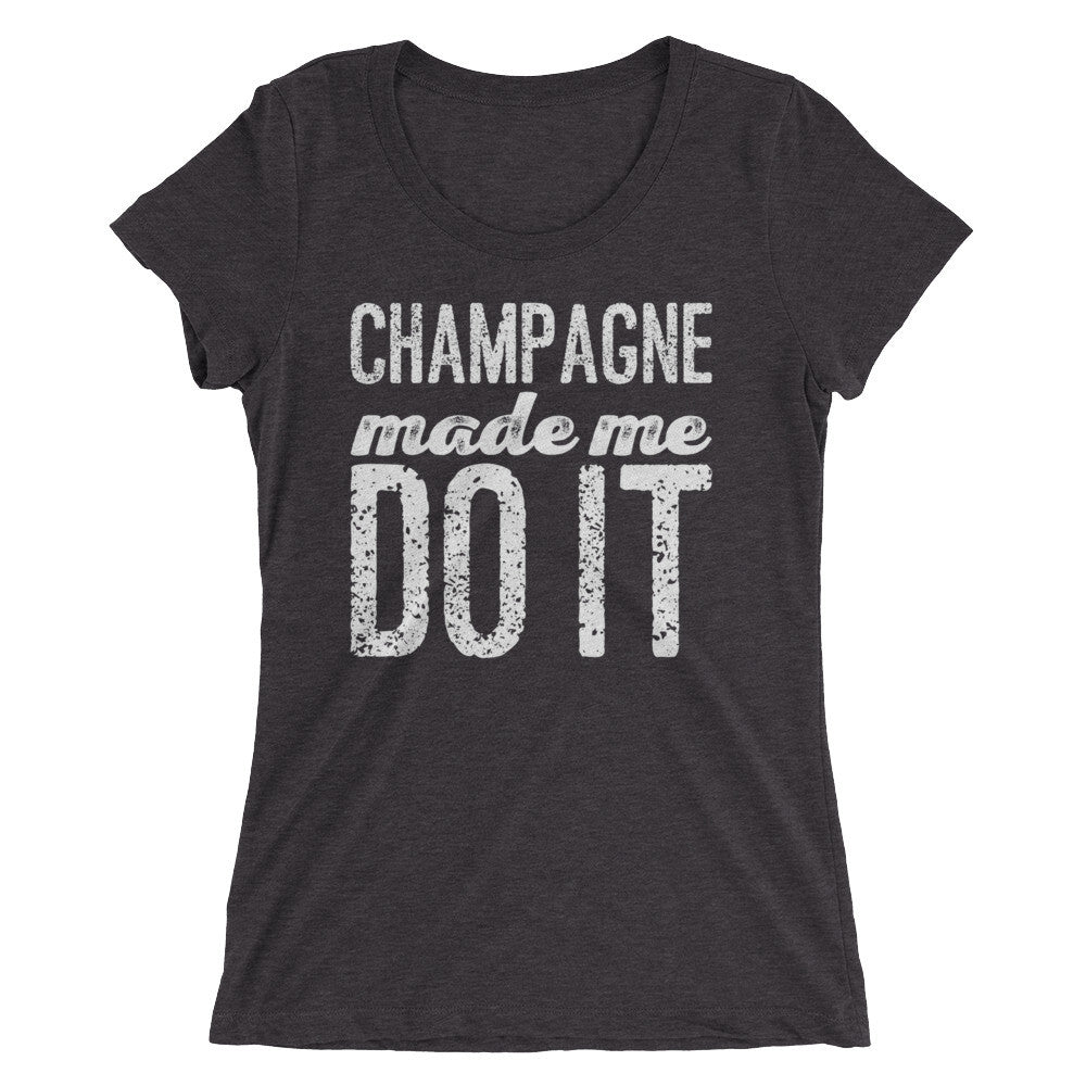 Champagne Made Me Do It Ladies' short sleeve t-shirt (white print)