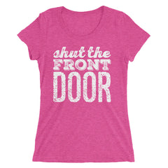 Shut The Front Door Ladies' short sleeve t-shirt