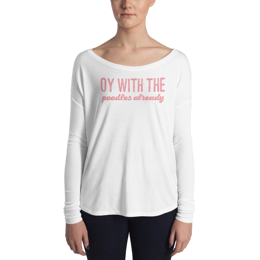 Oy With The Poodles Already Gilmore Girls Ladies' Long Sleeve Tee