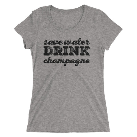 Save Water Drink Champagne Ladies' short sleeve t-shirt