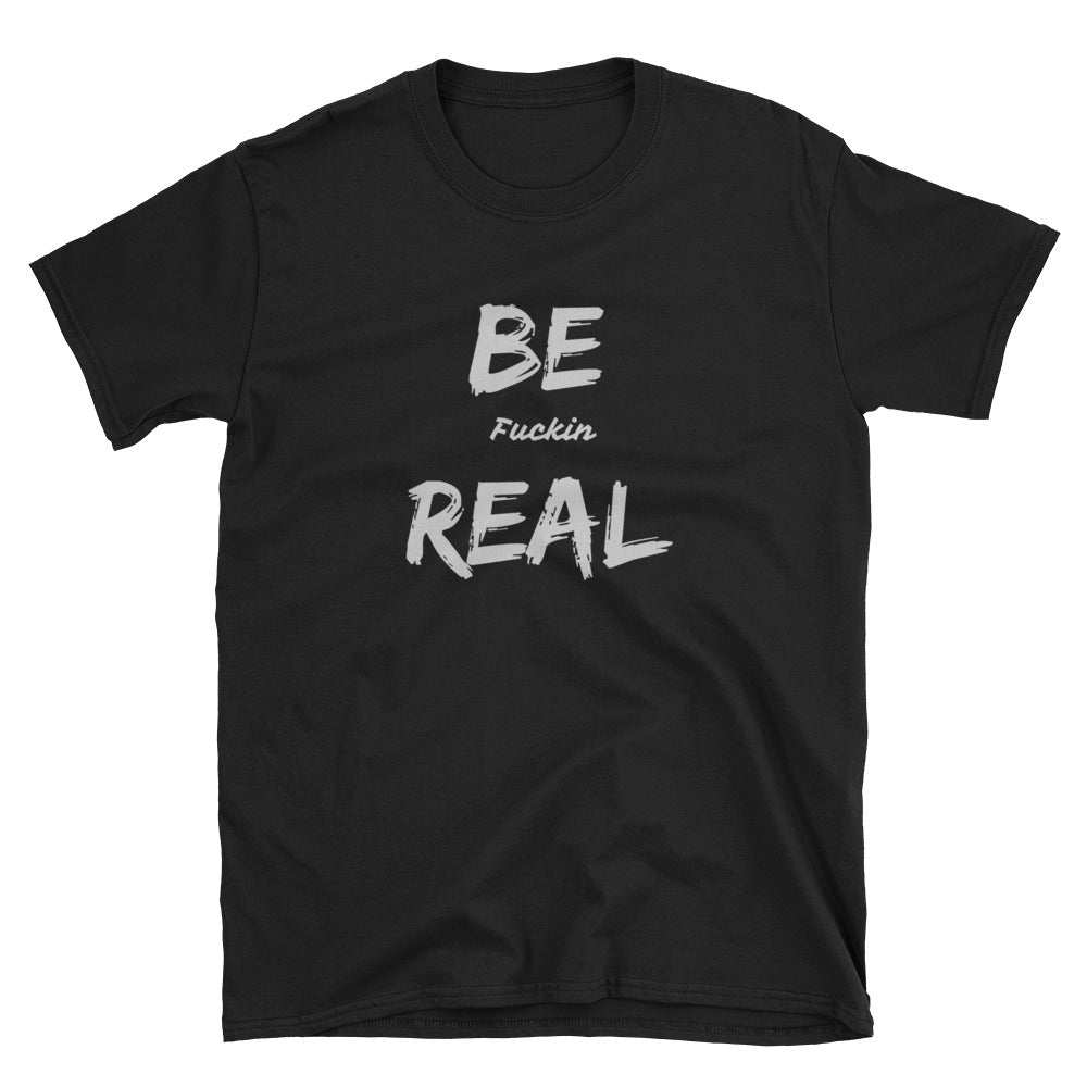 Be Fuckin Real T (unisex)