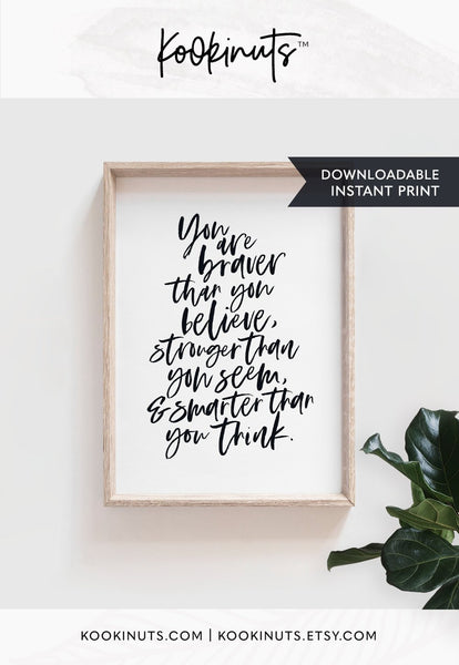 Downloadable print - You are braver than you believe, stronger than you seem, smarter than you think - kookinuts