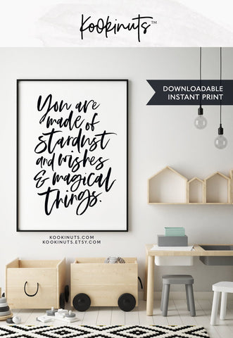 Downloadable print - You are made of stardust and wishes and magical things - kookinuts
