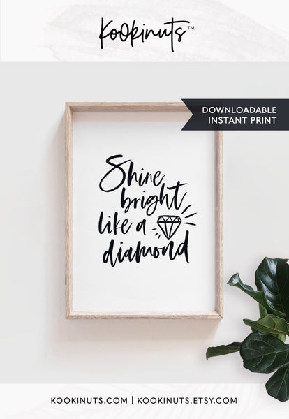 Downloadable print - Shine bright like a diamond - kookinuts