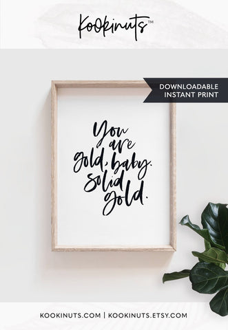 Downloadable print - You are Gold Baby, Solid Gold - kookinuts