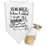 Remember When I Asked For Your Opinion? Doggie Bandana - Pet Accessories - Rebel Style Shop