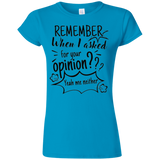 Remember When I Asked For Your Opinion? Softstyle Ladies' T-Shirt - T-Shirts - Rebel Style Shop