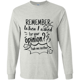 Remember When I Asked For Your Opinion? LS Ultra Cotton T-Shirt - T-Shirts - Rebel Style Shop