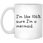"Mermaid Mugs - ""I'm Like 106% Sure I'm A Mermaid"""