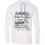 Remember When I Asked For Your Opinion? LS T-Shirt Hoodie - T-Shirts - Rebel Style Shop