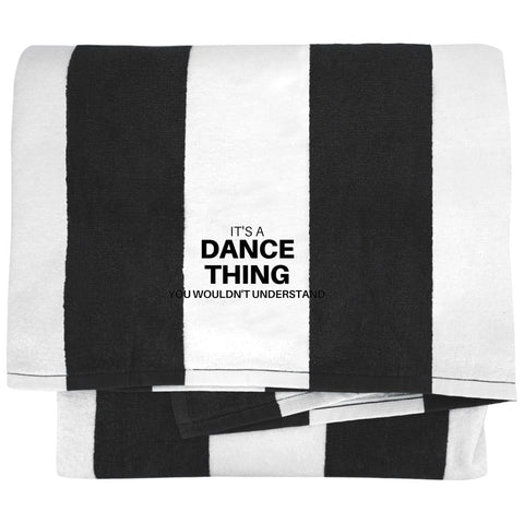 "Custom Towel - ""it's A Dance Thing You Wouldn't Understand"""