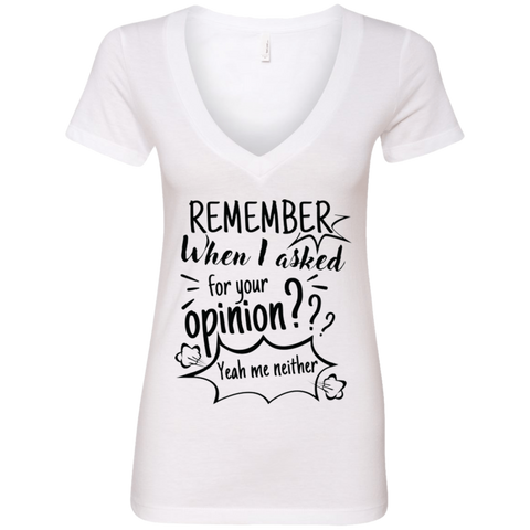 Remember When I Asked For Your Opinion? Ladies' Deep V-Neck T-Shirt