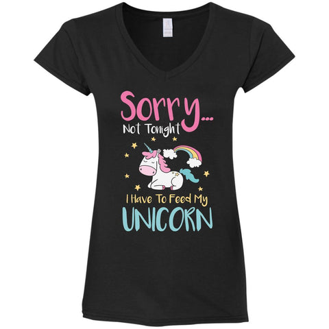 Sorry... Not Tonight. I Have To Feed My Unicorn Ladies Shirt - Apparel - Rebel Style Shop