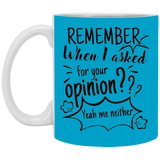 Remember When I Asked For Your Opinion 11 oz. White Mug - Drinkware - Rebel Style Shop