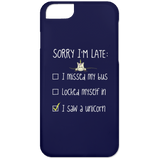 "Funny Phone Cover - ""Sorry I'm Late... I Saw A Unicorn"""