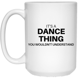 "Custom Mug - ""it's A Dance Thing You Wouldn't Understand"""
