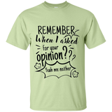 Remember When I Asked For Your Opinion? Ultra Cotton T-Shirt - T-Shirts - Rebel Style Shop