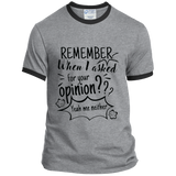 Remember When I Asked For Your Opinion? Ringer Tee