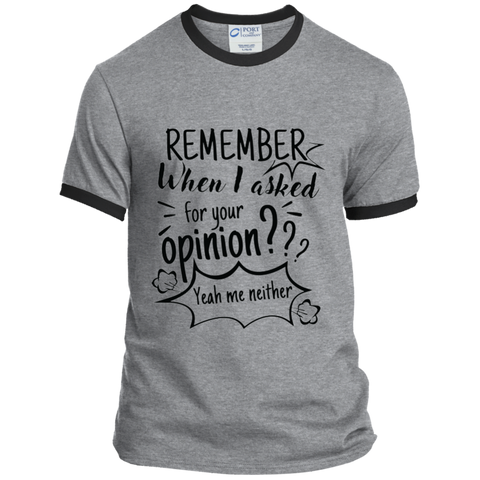Remember When I Asked For Your Opinion? Ringer Tee - T-Shirts - Rebel Style Shop