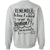 Remember When I Asked For Your Opinion??? Crewneck Pullover Sweatshirt  8 oz. - Sweatshirts - Rebel Style Shop