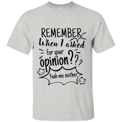 Remember When I Asked For Your Opinion? Ultra Cotton T-Shirt