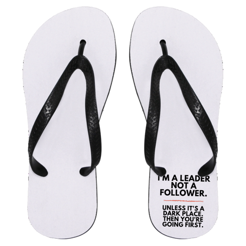I'm A Leader, Not A Follower Flip Flops