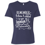 Remember When I Asked For Your Opinion??? Ladies' Relaxed Jersey Short-Sleeve T-Shirt - T-Shirts - Rebel Style Shop