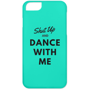 "Custom Phone Case - ""Shut Up And Dance With Me"""