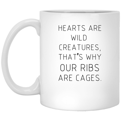 "Inspirational Mugs - ""Hearts Are Wild Creatures, That's Why Our Ribs Are Cages"""