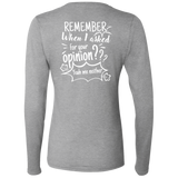 Remember When I Asked For Your Opinion??? Ladies' Softstyle 4.5 oz. LS T-Shirt - T-Shirts - Rebel Style Shop