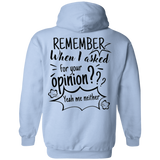Remember When I Asked For Your Opinion??? Pullover Hoodie 8 oz. - Sweatshirts - Rebel Style Shop