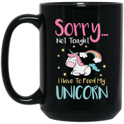 "Sarcastic Mug - ""Sorry... Not Tonight. I Have To Feed My Unicorn"""