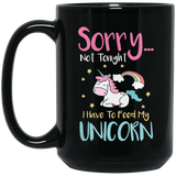 Sorry... Not Tonight. I Have To Feed My Unicorn Mug